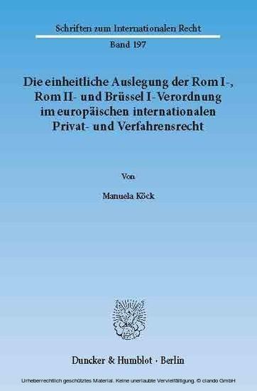 Die einheitliche Auslegung der Rom I-, Rom II- und Brüssel I-Verordnung im europäischen internationalen Privat- und Verfahrensrecht. - Blick ins Buch