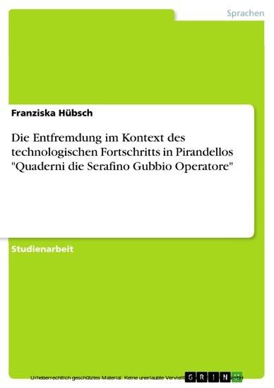 Die Entfremdung im Kontext des technologischen Fortschritts in Pirandellos 'Quaderni die Serafino Gubbio Operatore' - Blick ins Buch