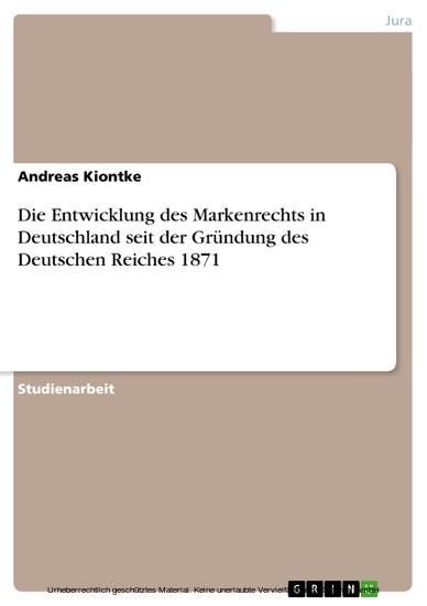 Die Entwicklung des Markenrechts in Deutschland seit der Gründung des Deutschen Reiches 1871 - Blick ins Buch