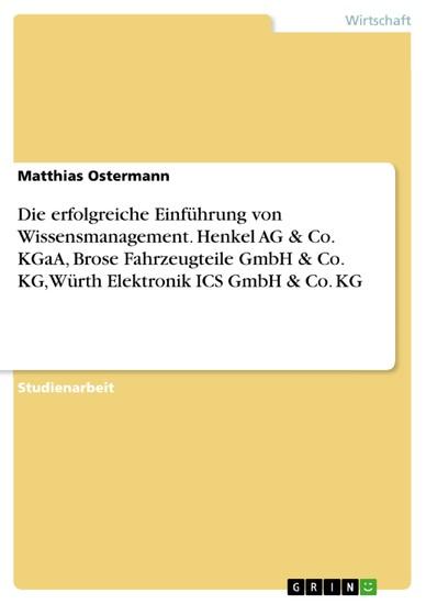 Die erfolgreiche Einführung von Wissensmanagement. Henkel AG & Co. KGaA, Brose Fahrzeugteile GmbH & Co. KG, Würth Elektronik ICS GmbH & Co. KG - Blick ins Buch