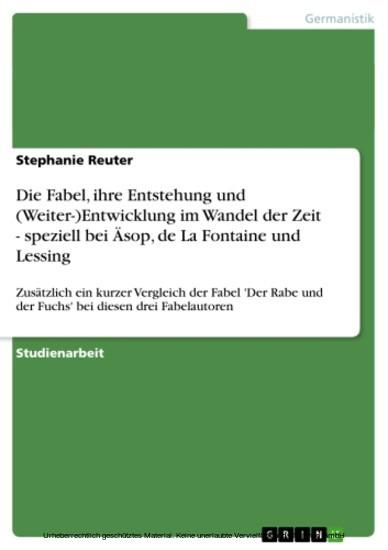 Die Fabel, ihre Entstehung und (Weiter-)Entwicklung im Wandel der Zeit - speziell bei Äsop, de La Fontaine und Lessing - Blick ins Buch