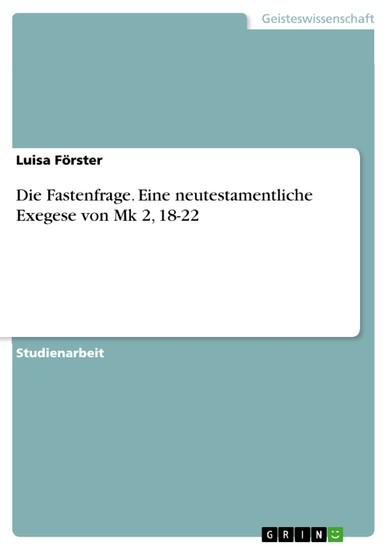 Die Fastenfrage. Eine neutestamentliche Exegese von Mk 2, 18-22 - Blick ins Buch