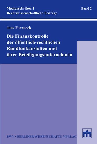 Die Finanzkontrolle der öffentlich-rechtlichen Rundfunkanstalten und ihrer Beteiligungsunternehmen - Blick ins Buch