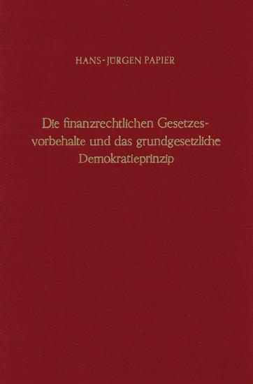 Die finanzrechtlichen Gesetzesvorbehalte und das grundgesetzliche Demokratieprinzip. - Blick ins Buch