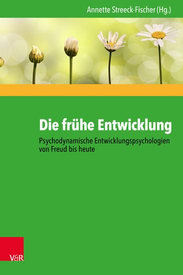 Die frühe Entwicklung - Psychodynamische Entwicklungspsychologien von Freud bis heute - Blick ins Buch