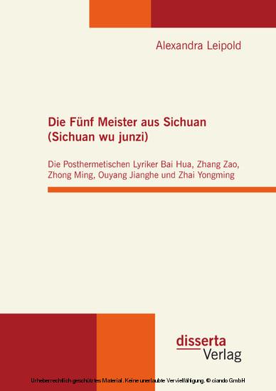 Die Fünf Meister aus Sichuan (Sichuan wu junzi): Die Posthermetischen Lyriker Bai Hua, Zhang Zao, Zhong Ming, Ouyang Jianghe und Zhai Yongming - Blick ins Buch
