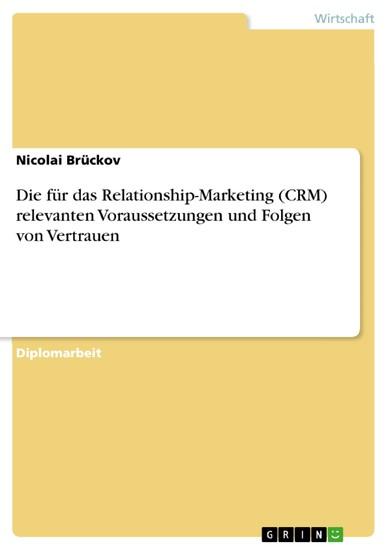 Die für das Relationship-Marketing (CRM) relevanten Voraussetzungen und Folgen von Vertrauen - Blick ins Buch