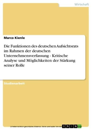 Die Funktionen des deutschen Aufsichtsrats im Rahmen der deutschen Unternehmensverfassung - Kritische Analyse und Möglichkeiten der Stärkung seiner Rolle - Blick ins Buch