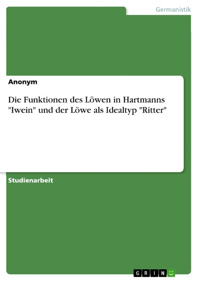 Die Funktionen des Löwen in Hartmanns 'Iwein' und der Löwe als Idealtyp 'Ritter' - Blick ins Buch