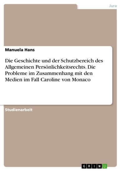 Die Geschichte und der Schutzbereich des Allgemeinen Persönlichkeitsrechts. Die Probleme im Zusammenhang mit den Medien im Fall Caroline von Monaco - Blick ins Buch