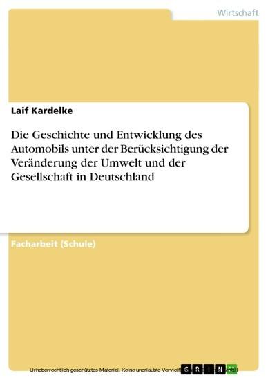Die Geschichte und Entwicklung des Automobils unter der Berücksichtigung der Veränderung der Umwelt und der Gesellschaft in Deutschland - Blick ins Buch