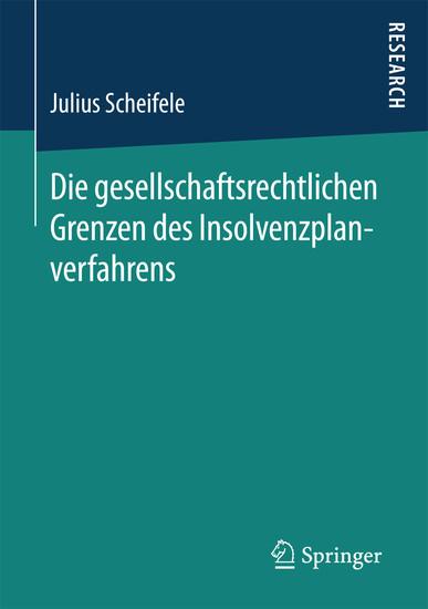 Die gesellschaftsrechtlichen Grenzen des Insolvenzplanverfahrens - Blick ins Buch