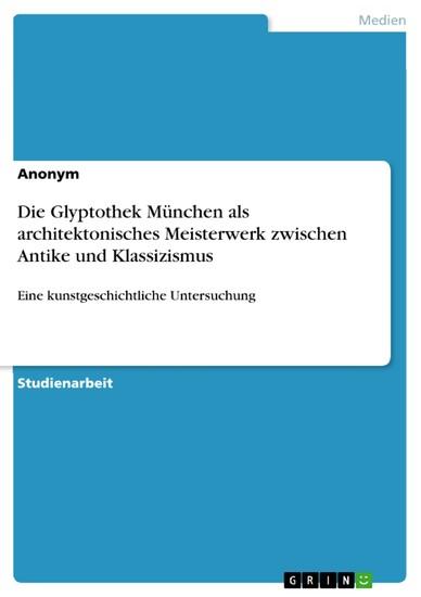 Die Glyptothek München als architektonisches Meisterwerk zwischen Antike und Klassizismus - Blick ins Buch