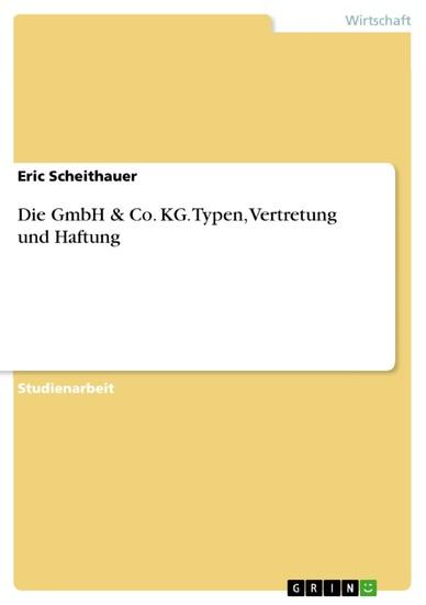 Die GmbH & Co. KG. Typen, Vertretung und Haftung - Blick ins Buch