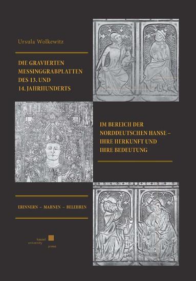 Die gravierten Messinggrabplatten des 13. und 14.Jahrhunderts im Bereich der norddeutschen Hanse - ihre Herkunft und ihre Bedeutung - Blick ins Buch