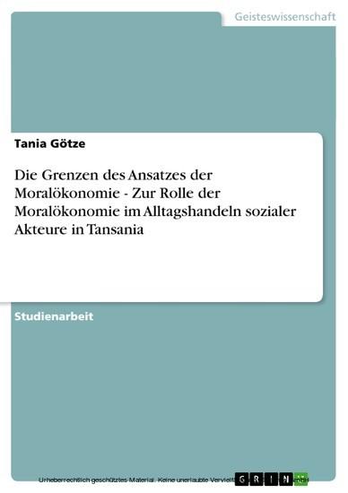 Die Grenzen des Ansatzes der Moralökonomie - Zur Rolle der Moralökonomie im Alltagshandeln sozialer Akteure in Tansania - Blick ins Buch
