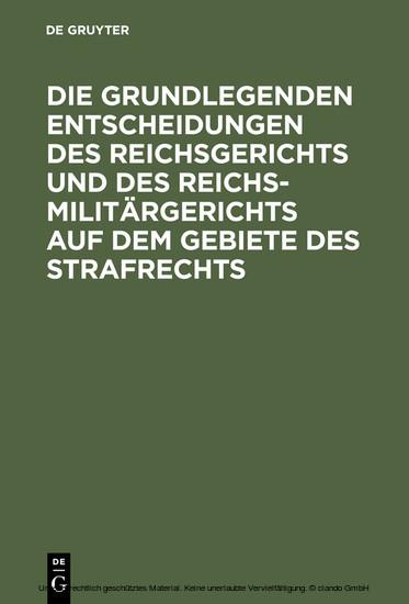 Die grundlegenden Entscheidungen des Reichsgerichts und des Reichsmilitärgerichts auf dem Gebiete des Strafrechts - Blick ins Buch