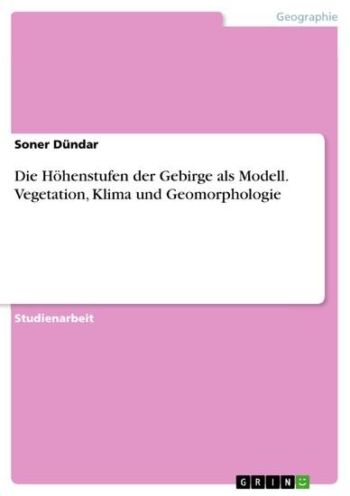Die Höhenstufen der Gebirge als Modell. Vegetation, Klima und Geomorphologie - Blick ins Buch