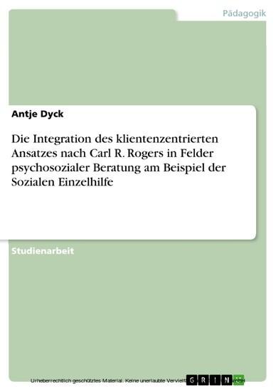 Die Integration des klientenzentrierten Ansatzes nach Carl R. Rogers in Felder psychosozialer Beratung am Beispiel der Sozialen Einzelhilfe - Blick ins Buch