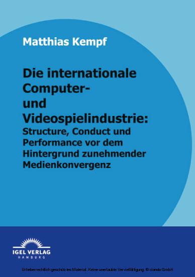 Die internationale Computer- und Videospielindustrie: Structure, Conduct und Performance vor dem Hintergrund zunehmender Medienkonvergenz - Blick ins Buch