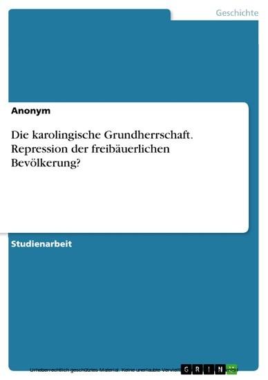 Die karolingische Grundherrschaft. Repression der freibäuerlichen Bevölkerung? - Blick ins Buch