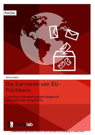 Die Karrieren von EU-Politikern. Zwischen supranationalem Anspruch und nationaler Biographie - Blick ins Buch