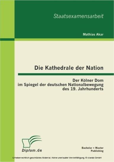 Die Kathedrale der Nation: Der Kölner Dom im Spiegel der deutschen Nationalbewegung des 19. Jahrhunderts - Blick ins Buch