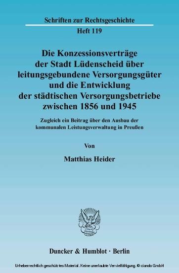 Die Konzessionsverträge der Stadt Lüdenscheid über leitungsgebundene Versorgungsgüter und die Entwicklung der städtischen Versorgungsbetriebe zwischen 1856 und 1945. - Blick ins Buch