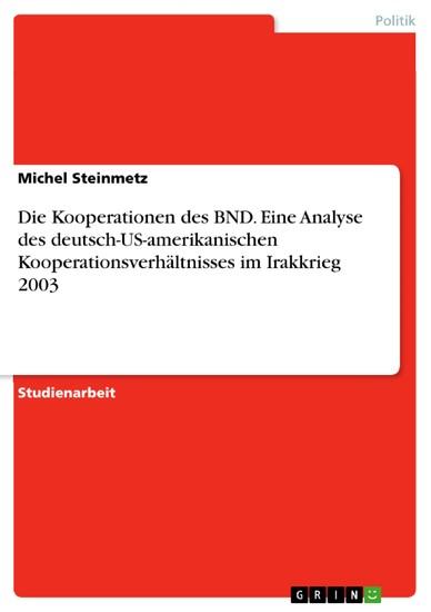 Die Kooperationen des BND. Eine Analyse des deutsch-US-amerikanischen Kooperationsverhältnisses im Irakkrieg 2003 - Blick ins Buch
