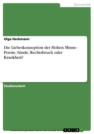 Die Liebeskonzeption der Hohen Minne - Poesie, Sünde, Rechtsbruch oder Krankheit? - Blick ins Buch