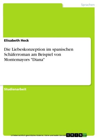 Die Liebeskonzeption im spanischen Schäferroman am Beispiel von Montemayors 'Diana' - Blick ins Buch