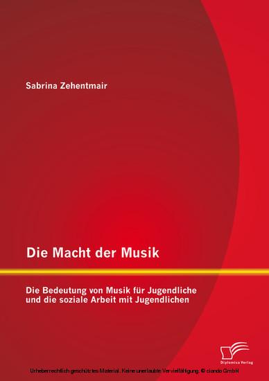 Die Macht der Musik: Die Bedeutung von Musik für Jugendliche und die soziale Arbeit mit Jugendlichen - Blick ins Buch