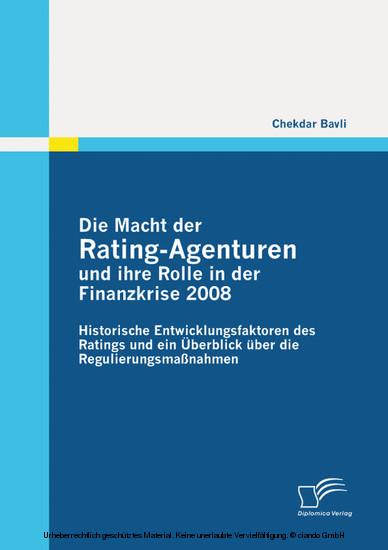 Die Macht der Rating-Agenturen und ihre Rolle in der Finanzkrise 2008: Historische Entwicklungsfaktoren des Ratings und ein Überblick über die Regulierungsmaßnahmen - Blick ins Buch