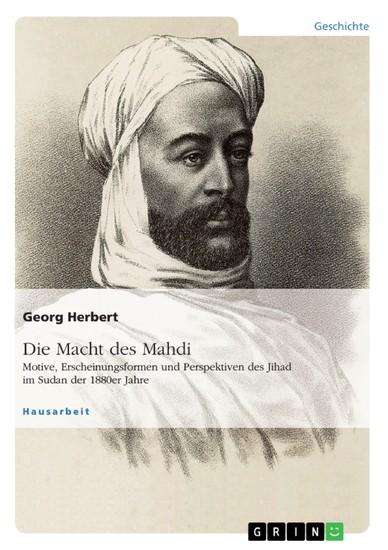 Die Macht des Mahdi. Motive, Erscheinungsformen und Perspektiven des Jihad im Sudan der 1880er Jahre - Blick ins Buch