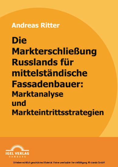Die Markterschließung Russlands für mittelständische Fassadenbauer: Marktanalyse und Markteintrittsstrategien - Blick ins Buch
