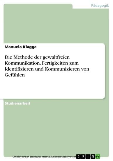 Die Methode der gewaltfreien Kommunikation. Fertigkeiten zum Identifizieren und Kommunizieren von Gefühlen - Blick ins Buch
