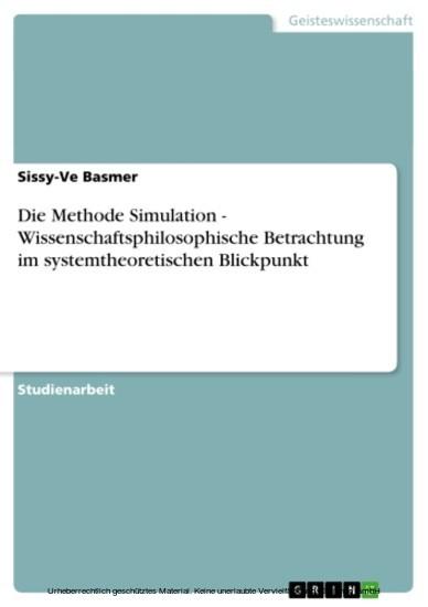 Die Methode Simulation - Wissenschaftsphilosophische Betrachtung im systemtheoretischen Blickpunkt - Blick ins Buch