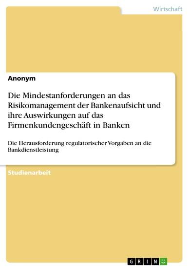 Die Mindestanforderungen an das Risikomanagement der Bankenaufsicht und ihre Auswirkungen auf das Firmenkundengeschäft in Banken - Blick ins Buch