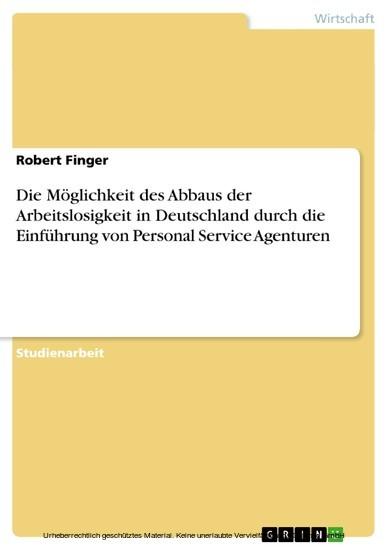 Die Möglichkeit des Abbaus der Arbeitslosigkeit in Deutschland durch die Einführung von Personal Service Agenturen - Blick ins Buch