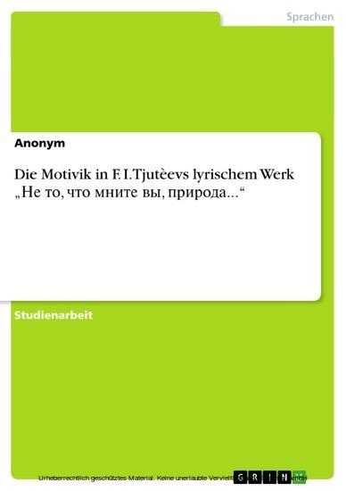 Die Motivik in F. I. Tjutèevs lyrischem Werk '?? ??, ??? ????? ??, ???????...' - Blick ins Buch