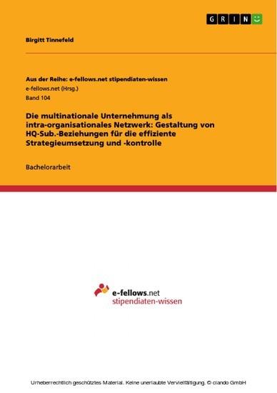 Die multinationale Unternehmung als intra-organisationales Netzwerk: Gestaltung von HQ-Sub.-Beziehungen für die effiziente Strategieumsetzung und -kontrolle - Blick ins Buch
