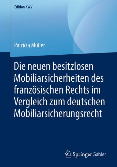 Die neuen besitzlosen Mobiliarsicherheiten des französischen Rechts im Vergleich zum deutschen Mobiliarsicherungsrecht - Blick ins Buch