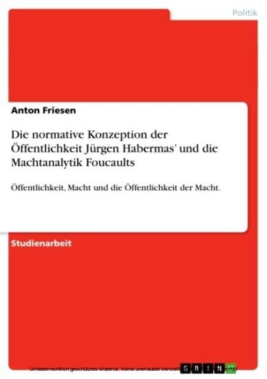 Die normative Konzeption der Öffentlichkeit Jürgen Habermas' und die Machtanalytik Foucaults - Blick ins Buch