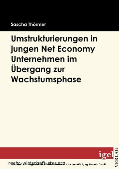 Die Notwendigkeit von Umstrukturierungen in Net Economy Unternehmen im Übergang zwischen Gründungs- und Wachstumsphase - Blick ins Buch