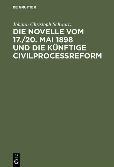 Die Novelle vom 17./20. Mai 1898 und die künftige Civilprocessreform - Blick ins Buch