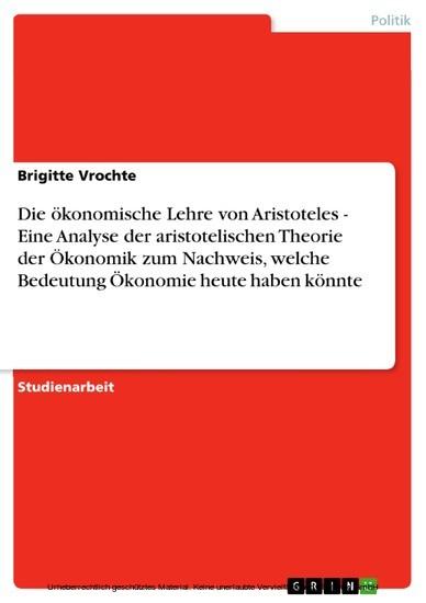 Die ökonomische Lehre von Aristoteles - Eine Analyse der aristotelischen Theorie der Ökonomik zum Nachweis, welche Bedeutung Ökonomie heute haben könnte - Blick ins Buch