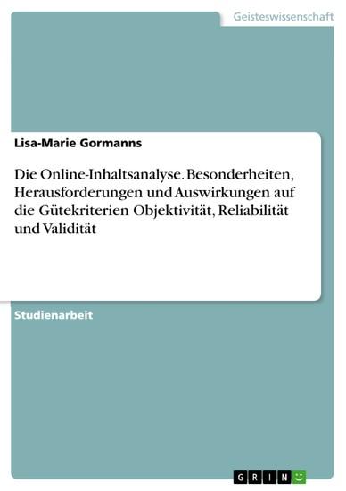 Die Online-Inhaltsanalyse. Besonderheiten, Herausforderungen und Auswirkungen auf die Gütekriterien Objektivität, Reliabilität und Validität - Blick ins Buch