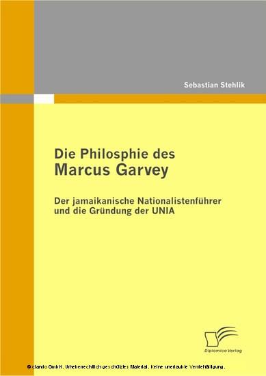 Die Philosophie des Marcus Garvey: Der jamaikanische Nationalistenführer und die Gründung der UNIA - Blick ins Buch