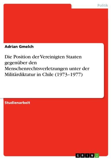 Die Position der Vereinigten Staaten gegenüber den Menschenrechtsverletzungen unter der Militärdiktatur in Chile (1973-1977) - Blick ins Buch