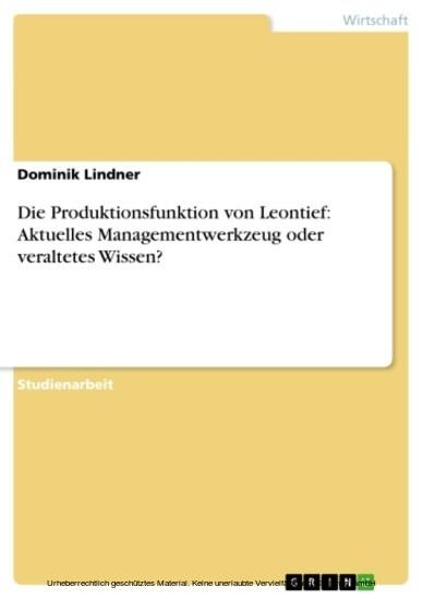 Die Produktionsfunktion von Leontief: Aktuelles Managementwerkzeug oder veraltetes Wissen? - Blick ins Buch